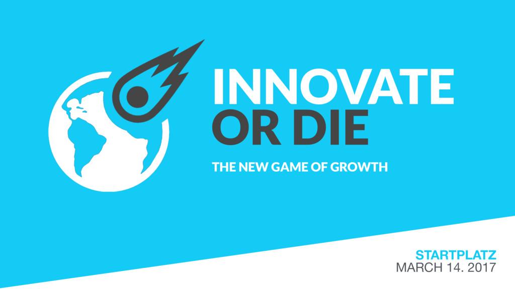 INNOVATE OR DIE THE NEW GAME OF GROWTH STARTPLA...