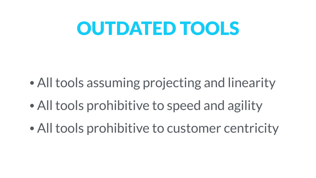 OUTDATED TOOLS • All tools assuming projecting ...