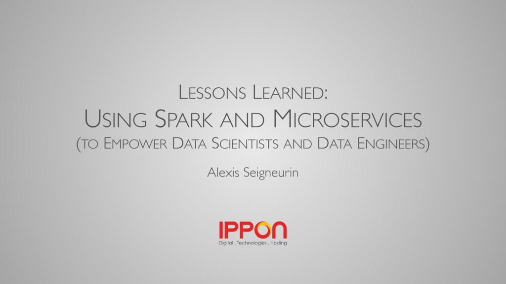 LESSONS LEARNED: USING SPARK AND MICROSERVICES ...