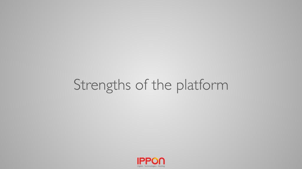 Strengths of the platform
