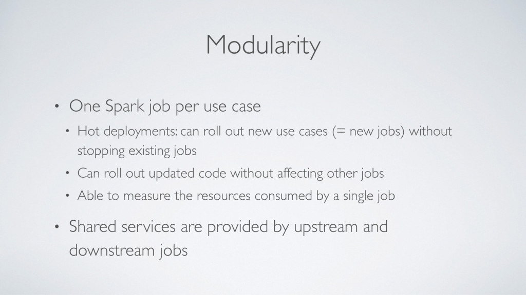 Modularity • One Spark job per use case • Hot d...