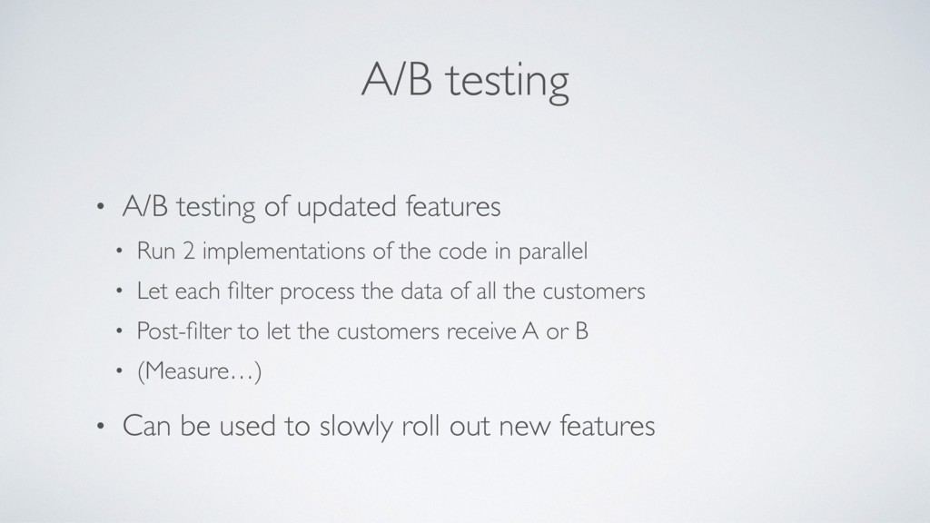 A/B testing • A/B testing of updated features •...