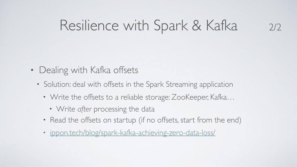 Resilience with Spark & Kafka • Dealing with Ka...