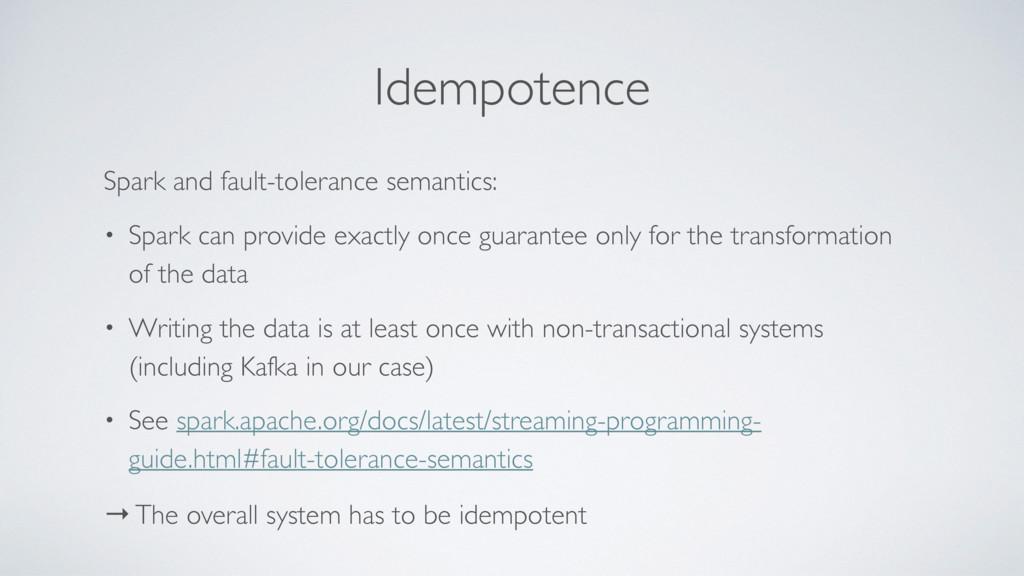 Idempotence Spark and fault-tolerance semantics...