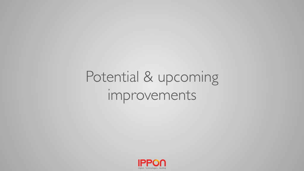 Potential & upcoming improvements