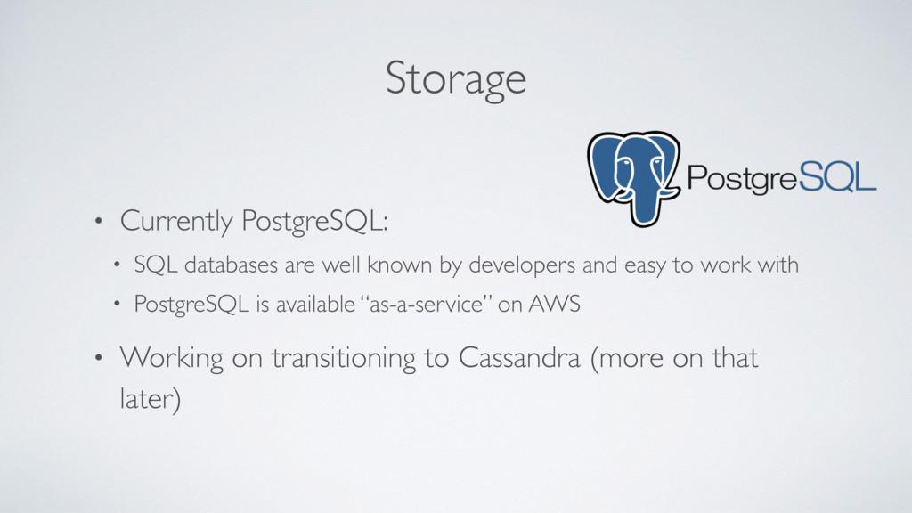 Storage • Currently PostgreSQL: • SQL databases...