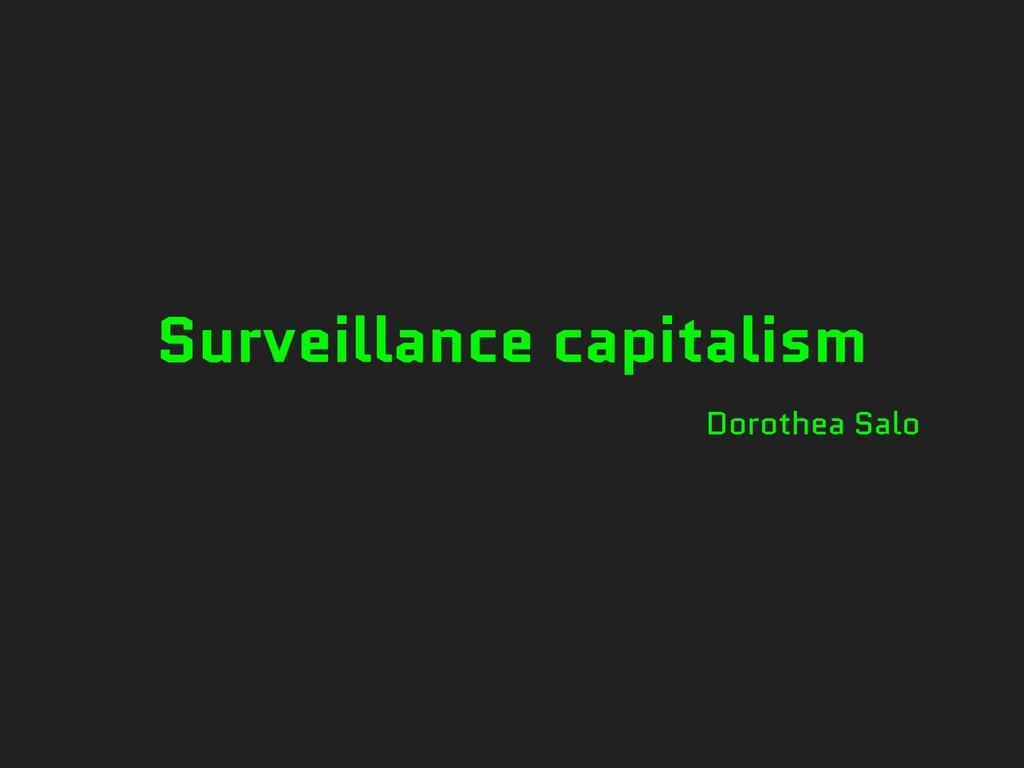 Surveillance capitalism Dorothea Salo