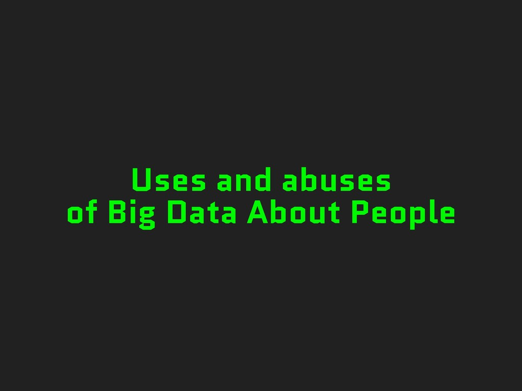 Uses and abuses of Big Data About People