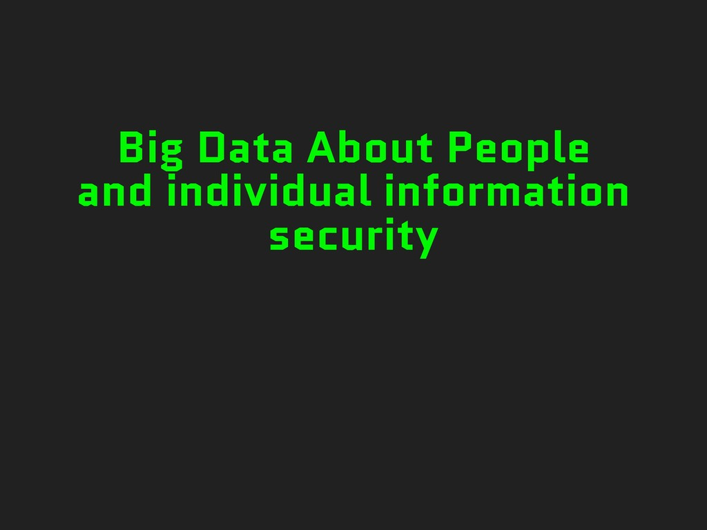 Big Data About People and individual informatio...