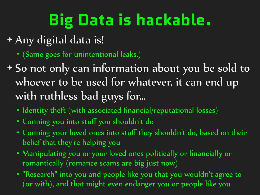 Big Data is hackable. ✦ Any digital data is! ✦ ...