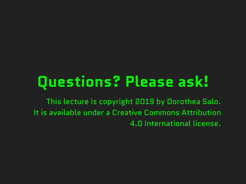 Questions? Please ask! This lecture is copyrigh...