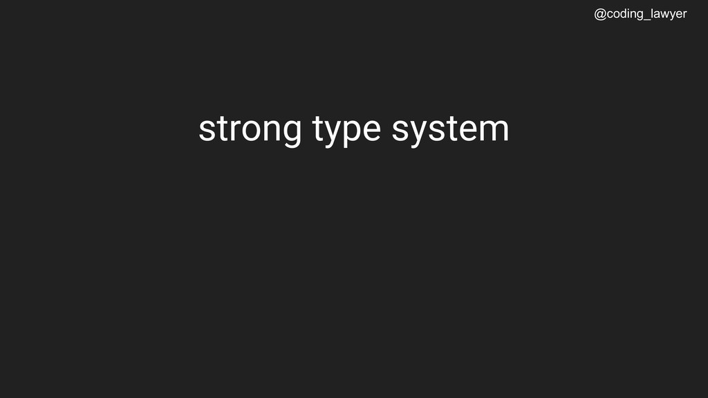 @coding_lawyer strong type system