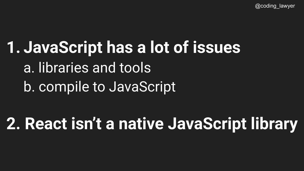 @coding_lawyer 1. JavaScript has a lot of issue...