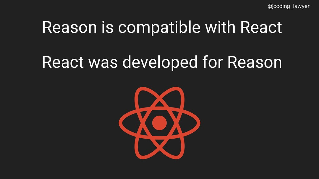 @coding_lawyer Reason is compatible with React ...