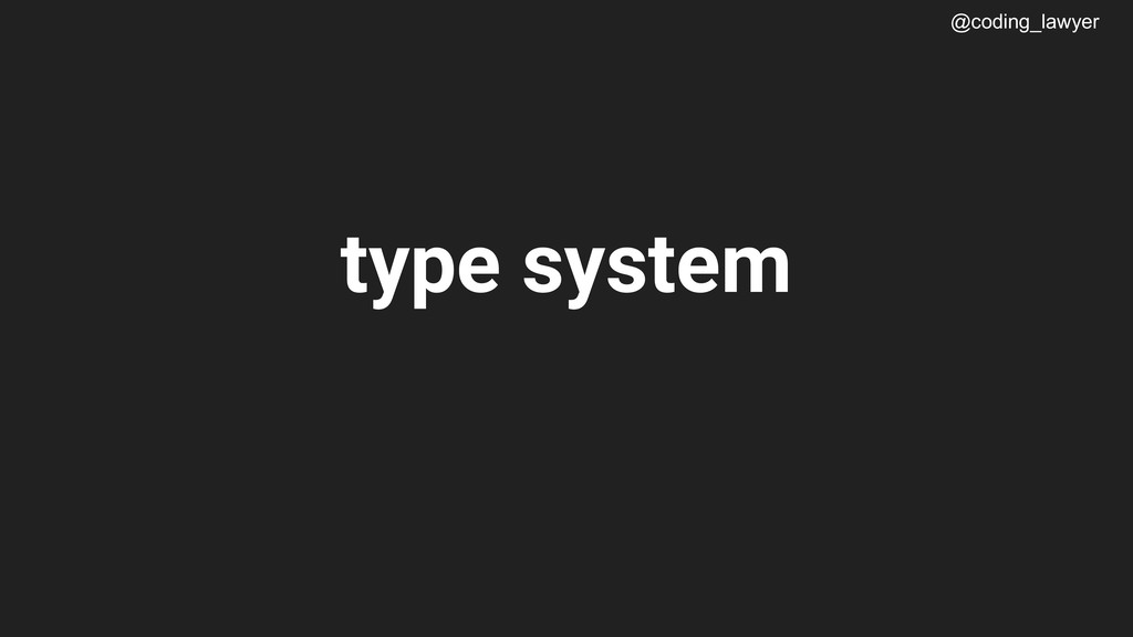 @coding_lawyer type system