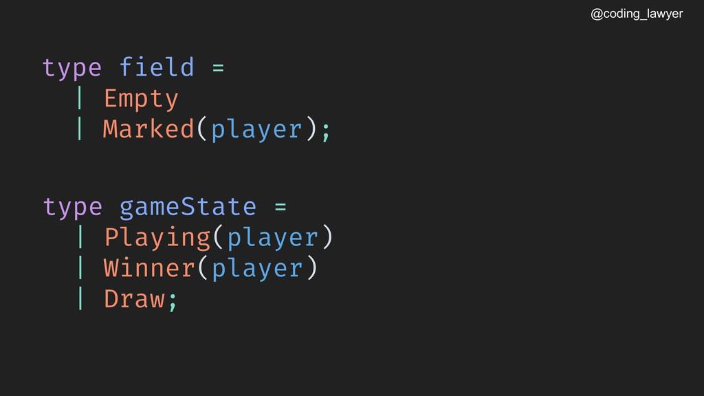 @coding_lawyer type field = | Empty | Marked(pl...
