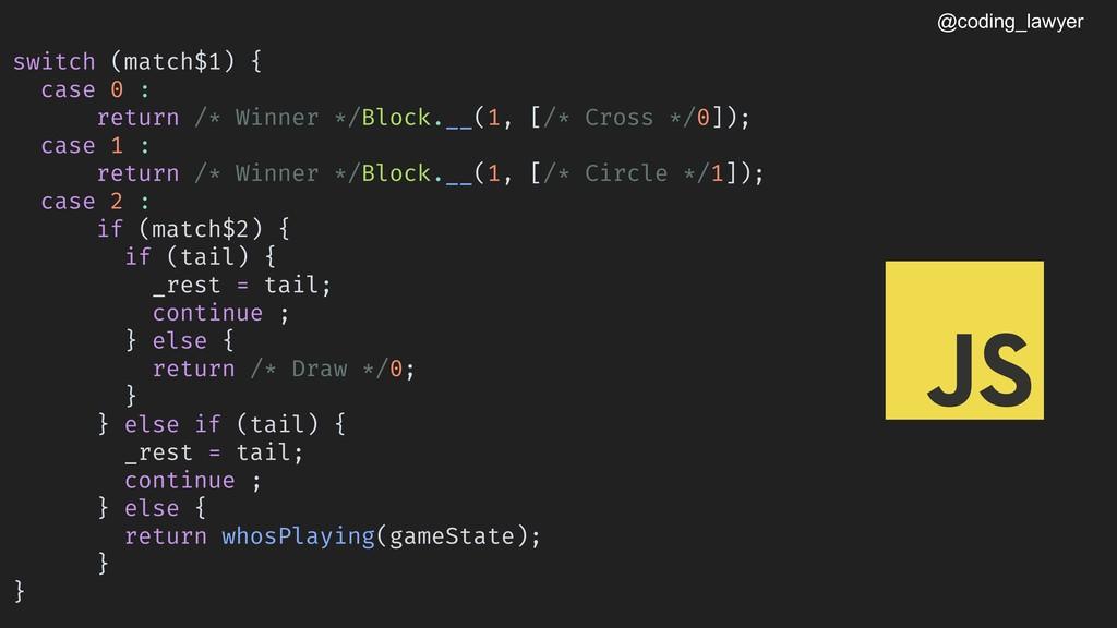 @coding_lawyer switch (match$1) { case 0 : retu...