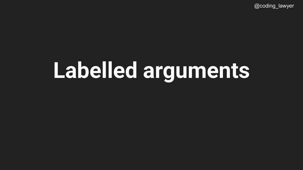 @coding_lawyer Labelled arguments