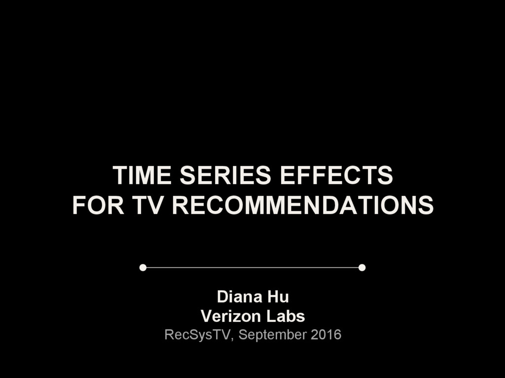 TIME SERIES EFFECTS FOR TV RECOMMENDATIONS Dian...