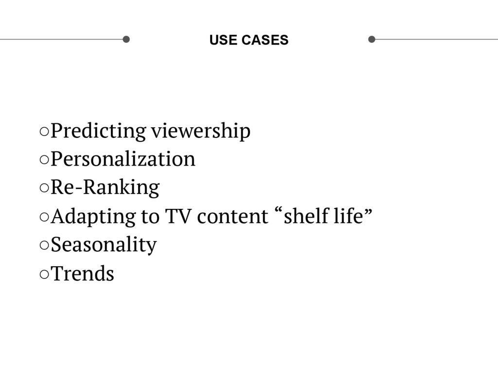 USE CASES ○Predicting viewership ○Personaliza...