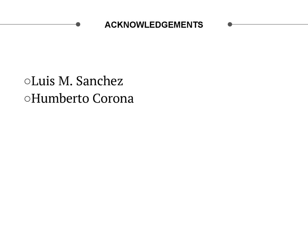 ACKNOWLEDGEMENTS ○Luis M. Sanchez ○Humberto C...