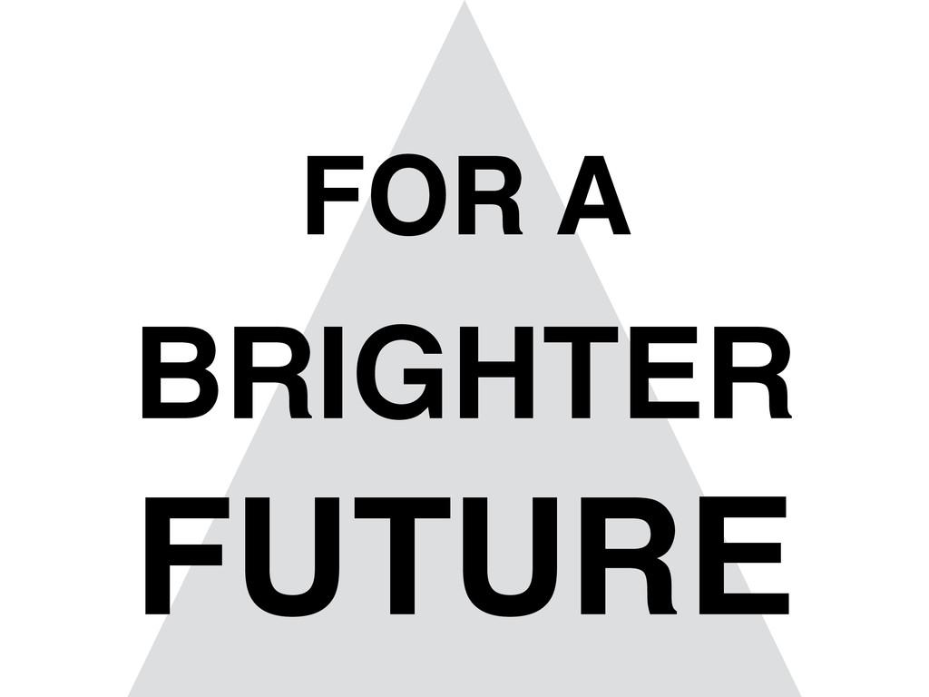 FOR A BRIGHTER FUTURE