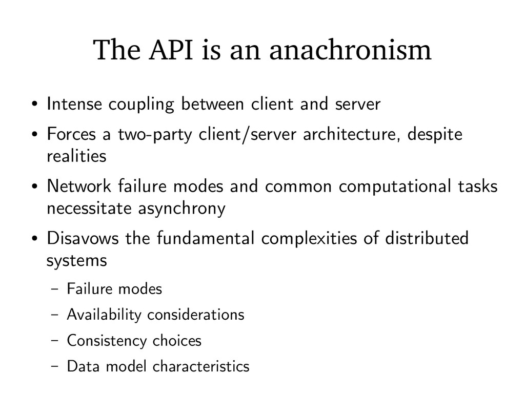 The API is an anachronism ● Intense coupling be...