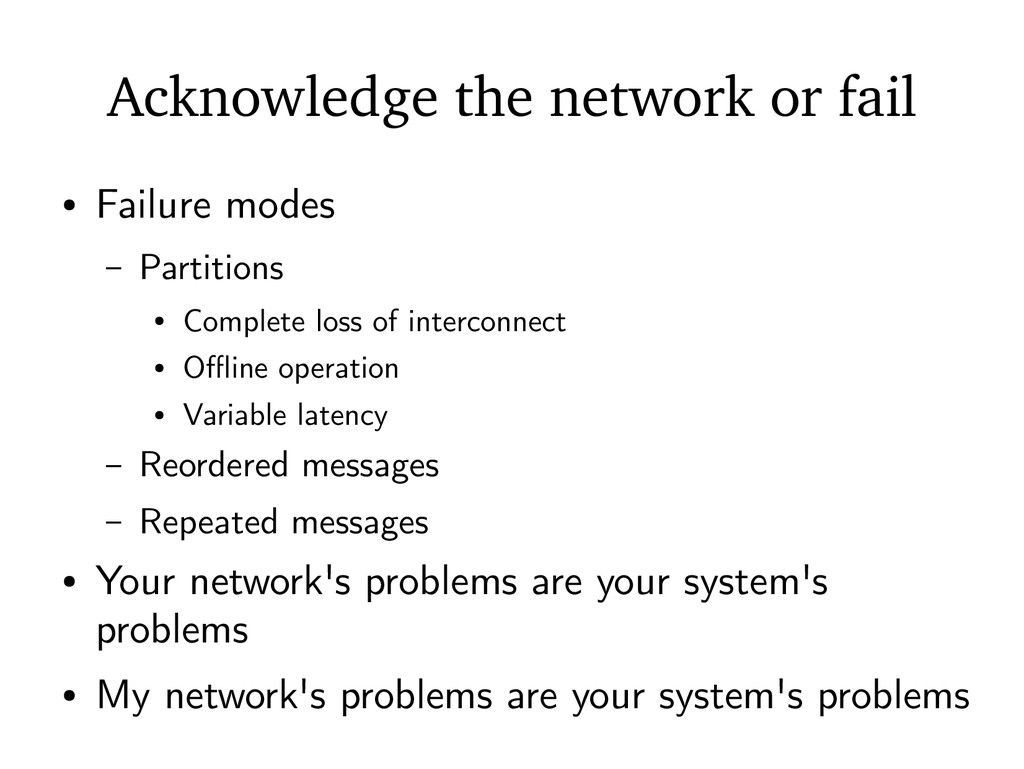 Acknowledge the network or fail ● Failure modes...