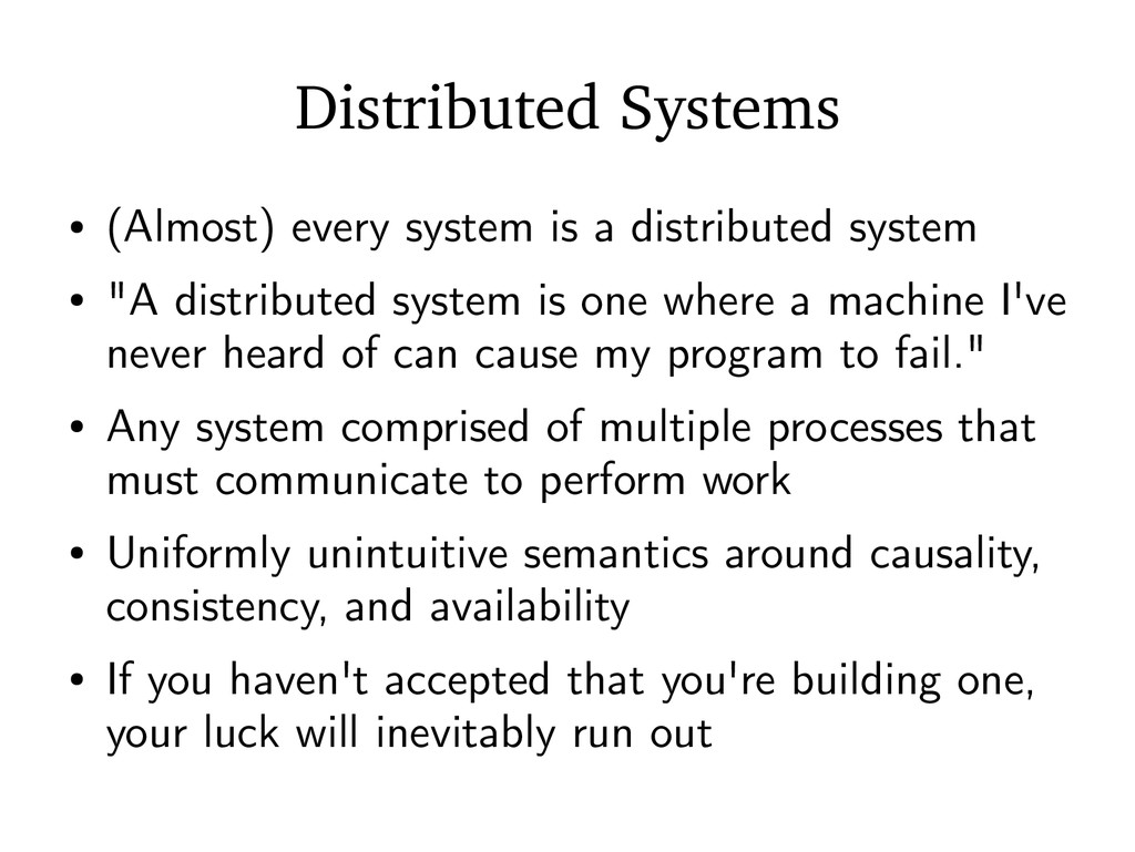 Distributed Systems ● (Almost) every system is ...