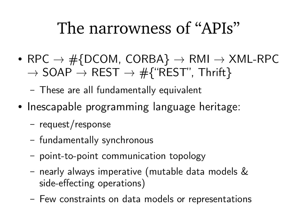 "The narrowness of ""APIs"" ● RPC → #{DCOM, CORBA}..."