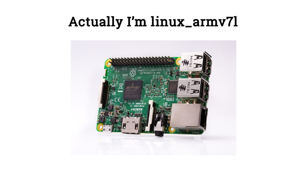 Actually I'm linux_armv7l