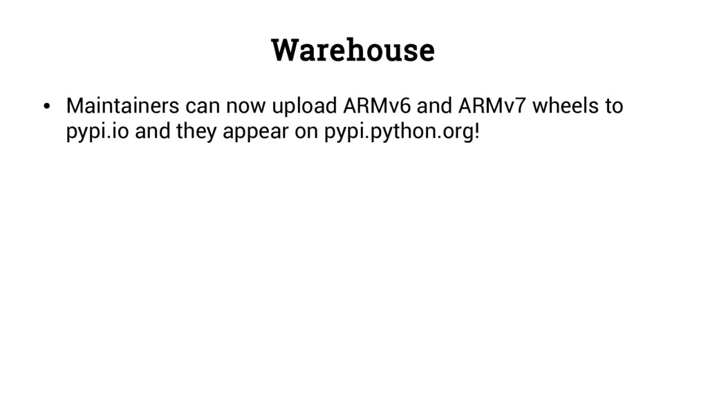 Warehouse ● Maintainers can now upload ARMv6 an...