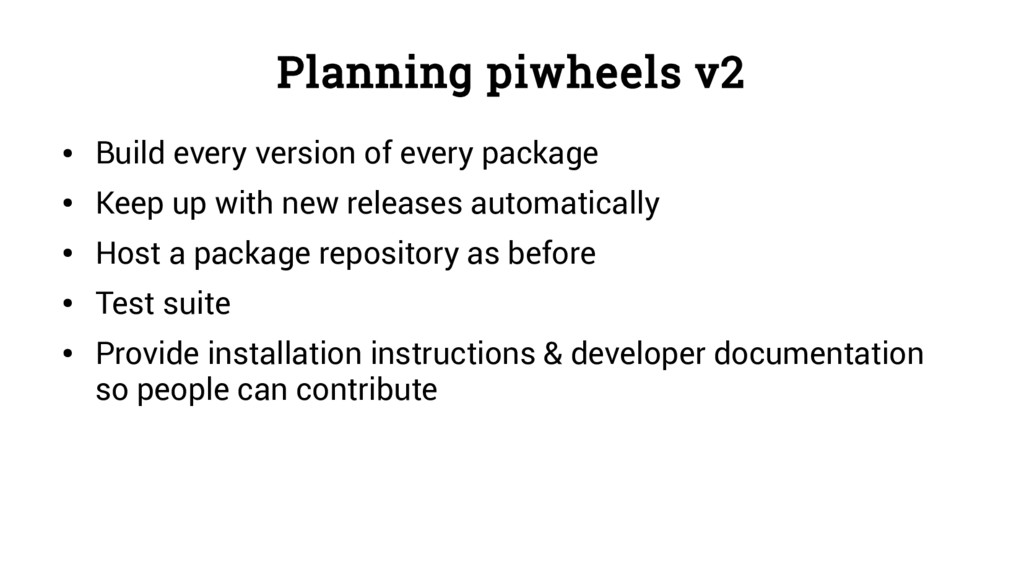 Planning piwheels v2 ● Build every version of e...