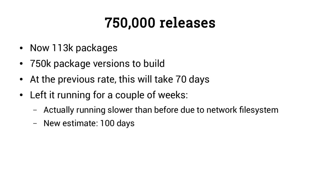 750,000 releases ● Now 113k packages ● 750k pac...