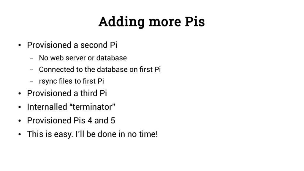 Adding more Pis ● Provisioned a second Pi – No ...