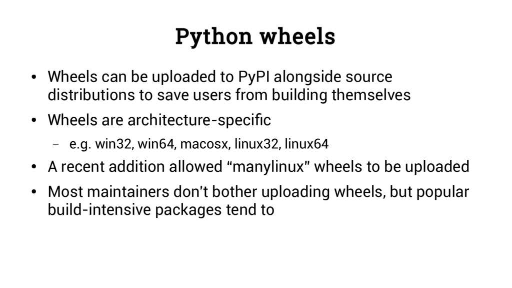 Python wheels ● Wheels can be uploaded to PyPI ...