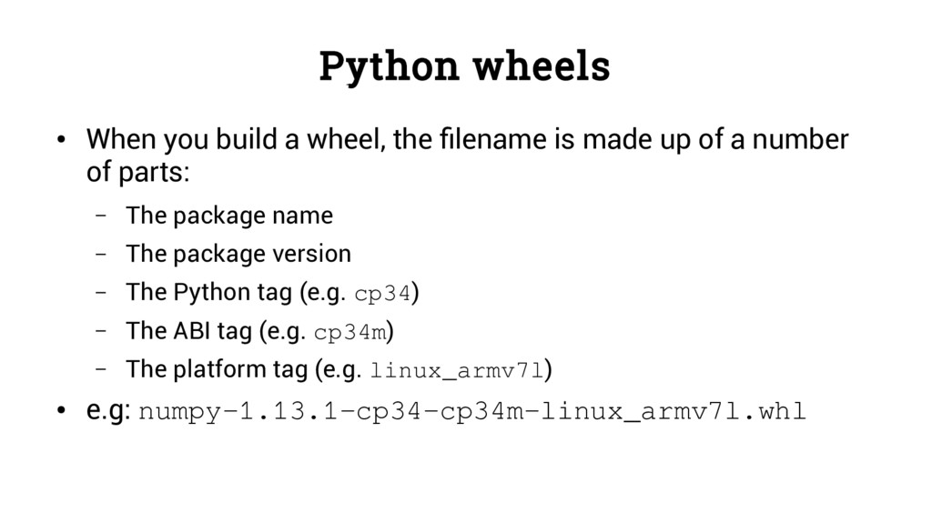 Python wheels ● When you build a wheel, the fil...