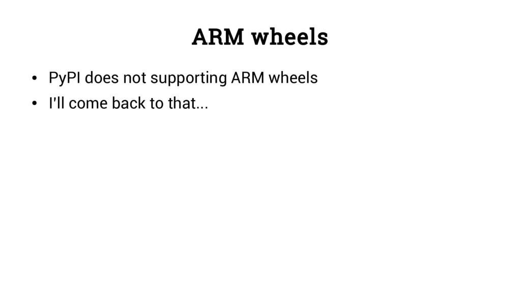 ARM wheels ● PyPI does not supporting ARM wheel...