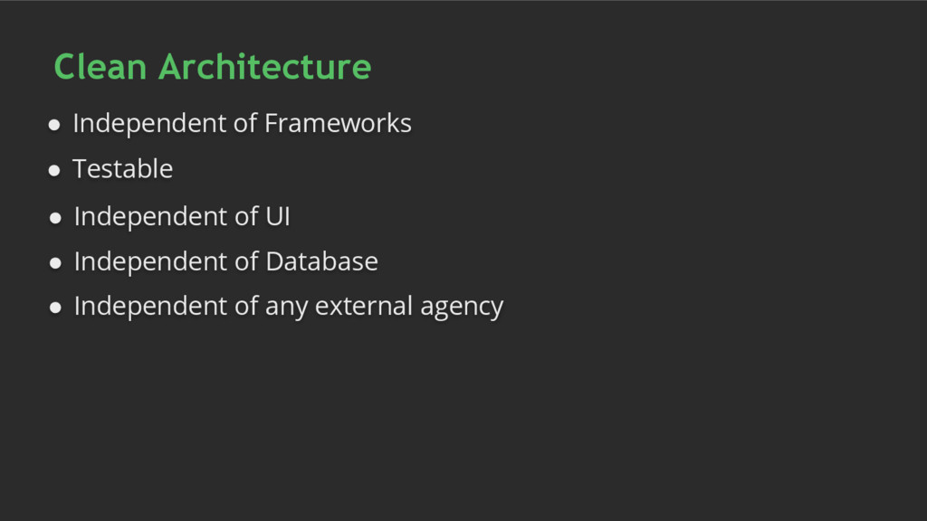Clean Architecture ● Independent of Frameworks ...