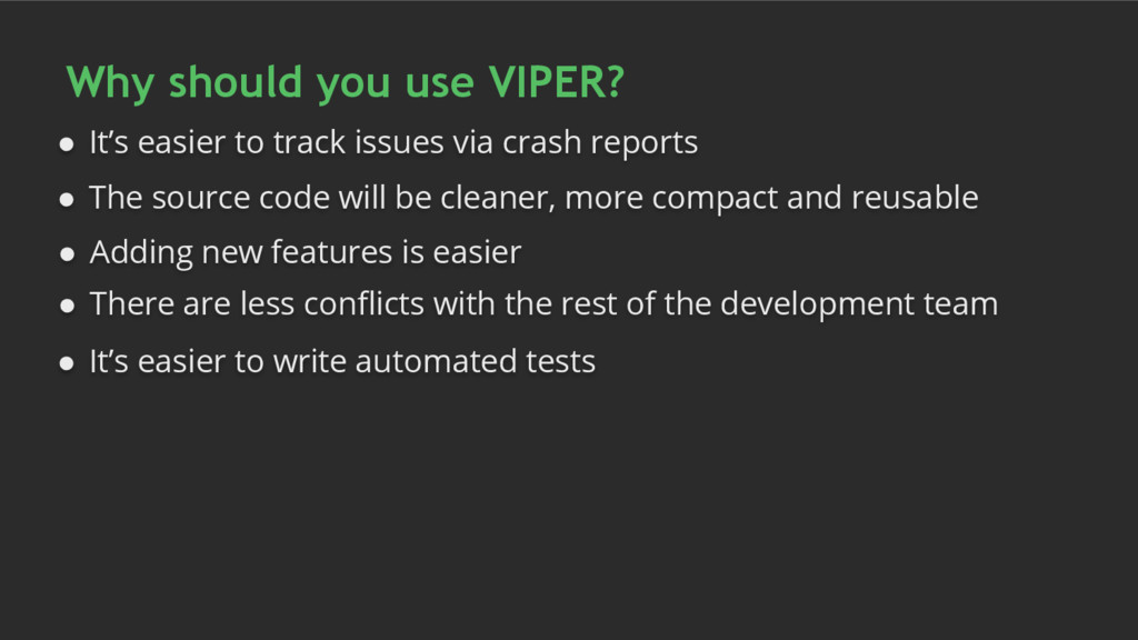 Why should you use VIPER? ● It's easier to trac...