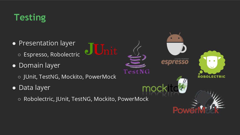 Testing ● Presentation layer ○ Espresso, Robole...