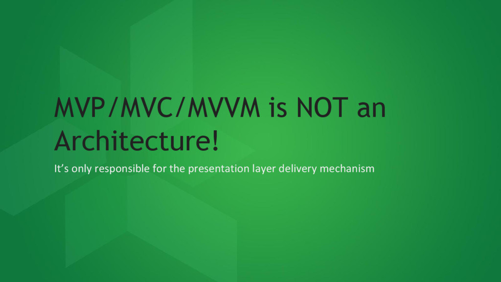 MVP/MVC/MVVM is NOT an Architecture! It's only ...