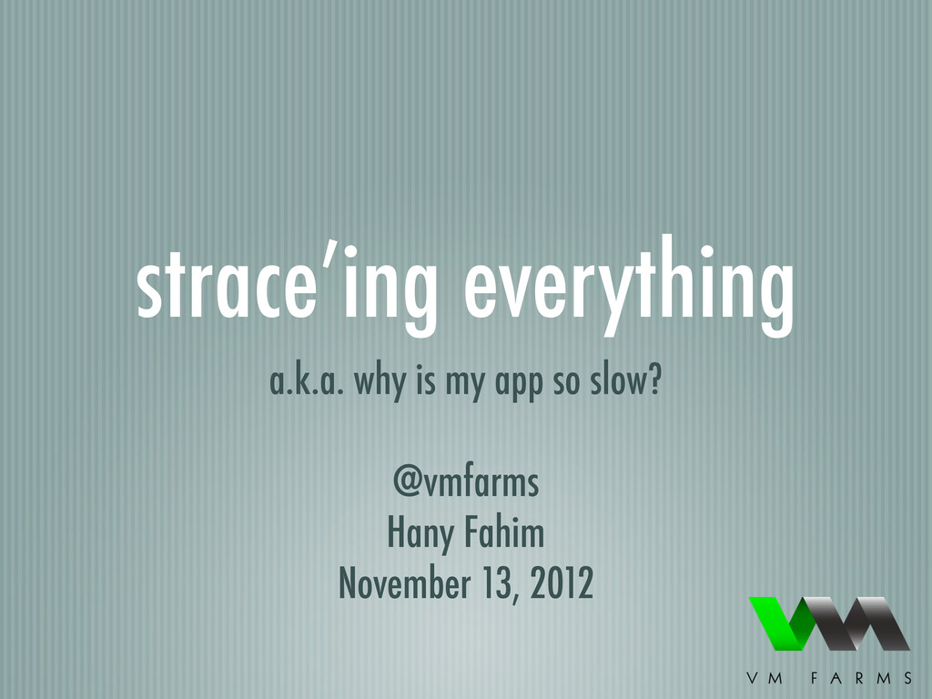 strace'ing everything a.k.a. why is my app so s...