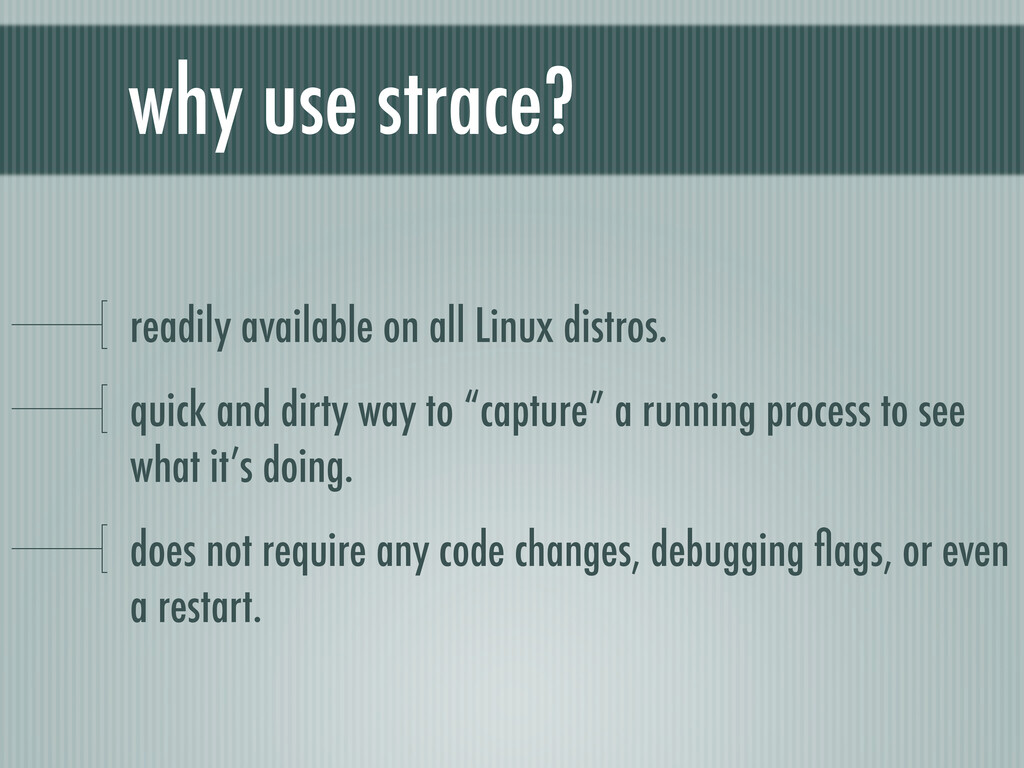 why use strace? readily available on all Linux ...