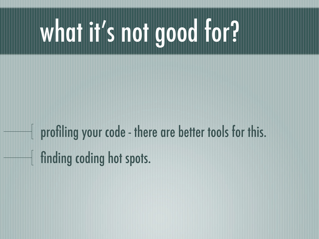 what it's not good for? profiling your code - th...