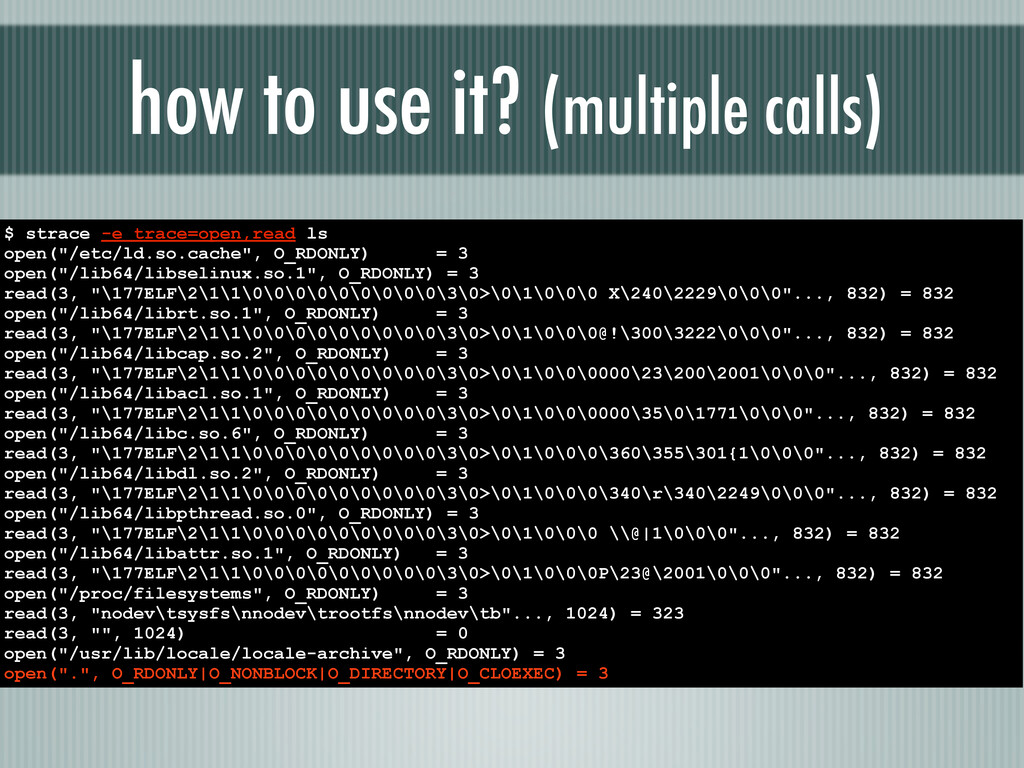 how to use it? (multiple calls) $ strace -e tra...