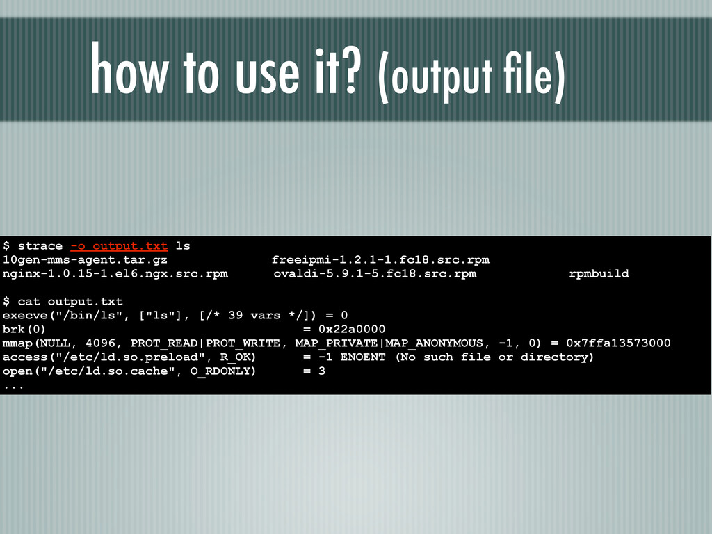 how to use it? (output file) $ strace -o output....