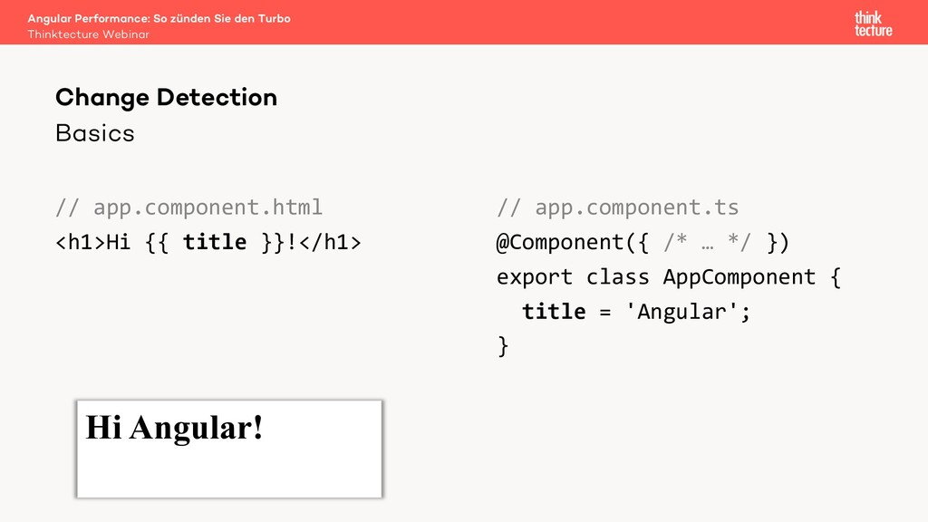 Hi Angular! Basics // app.component.html <h1>Hi...