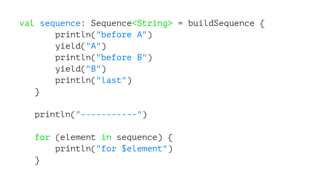 val sequence: Sequence<String> = buildSequence ...
