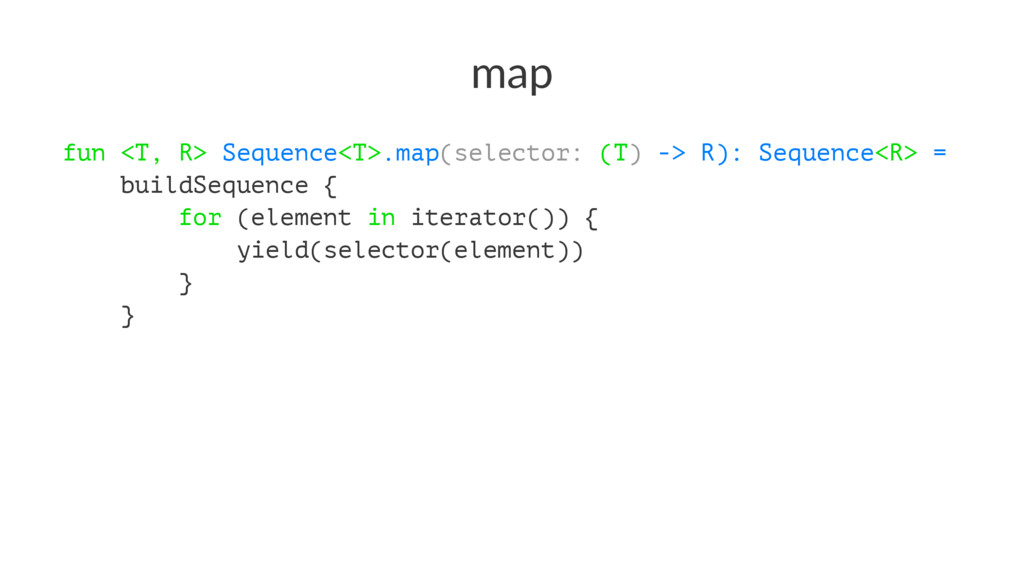 map fun <T, R> Sequence<T>.map(selector: (T) ->...